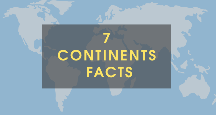 7 Continents Facts