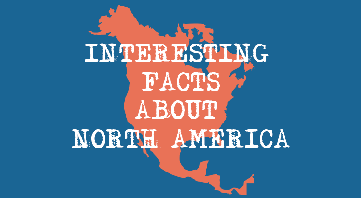 Interesting Facts About North America